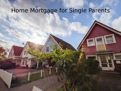 Home Mortgage for Single Parents: Real Estate Options For Single Parents